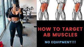 HOW TO PROPERLY & EASILY TARGET AB MUSCLES | NO EQUIPMENT!
