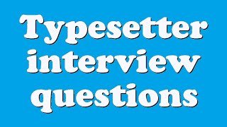 Typesetter interview questions