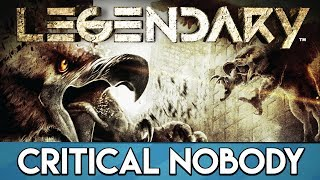 Legendary Review - Critical Nobody