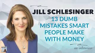 13 DUMB Mistakes SMART People Make With Money, with Jill Schlesinger | Afford Anything Podcast