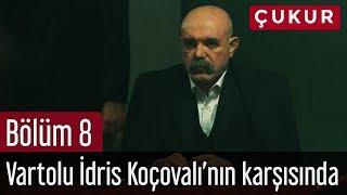 Çukur 8. Bölüm - Vartolu İdris Koçovalı'nın Karşısında