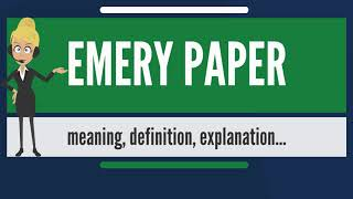 What is EMERY PAPER? What does EMERY PAPER mean? EMERY PAPER meaning, definition & explanation