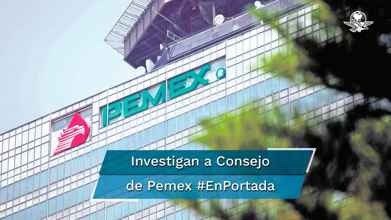 FGR investiga a Consejo de Administración de Pemex #EnPortada