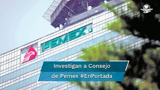 Las autoridades revisan los movimientos de todos los integrantes del Consejo de Petróleos Mexicanos que intervinieron en la compra irregular de la planta de Agro Nitrogenados