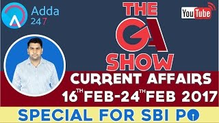 THE GA SHOW: WEEKLY CURRENT AFFAIRS 16th to 24th FEB 2017 FOR (SBI PO)