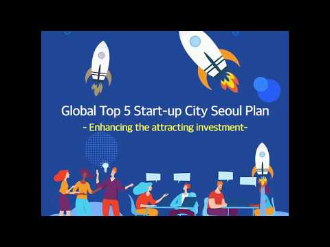 Global Top 5 Start-up City Seoul Plan - Enhancing Investment