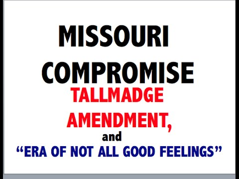 Missouri Compromise, Tallmadge Amendment, & Era of Good Feelings
