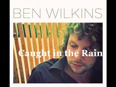 Ben Wilkins  Caught In the Rain