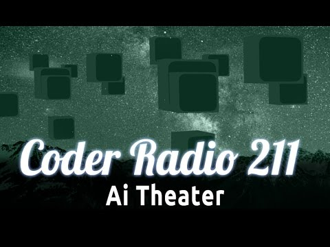 Ai Theater | Coder Radio 211