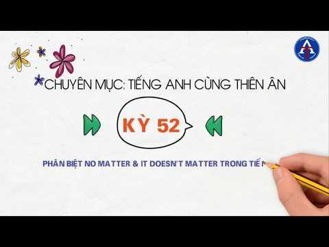 [TIẾNG ANH CÙNG THIÊN ÂN] - Kỳ 52: Phân Biệt No Matter & It Doesn't Matter Trong Tiếng Anh