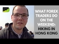 What Retail Forex Traders Do On The Weekend: Hiking In Hong Kong! | Hong Kong Forex Trading Vlog
