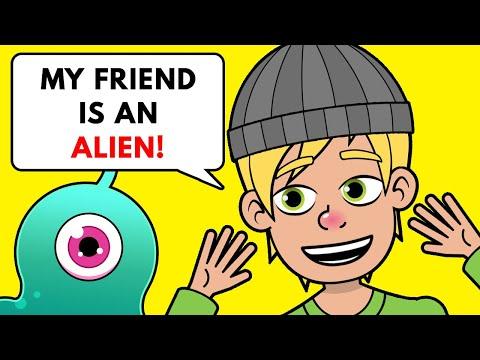 I Have An Alien Friend, It's Totally Weird!