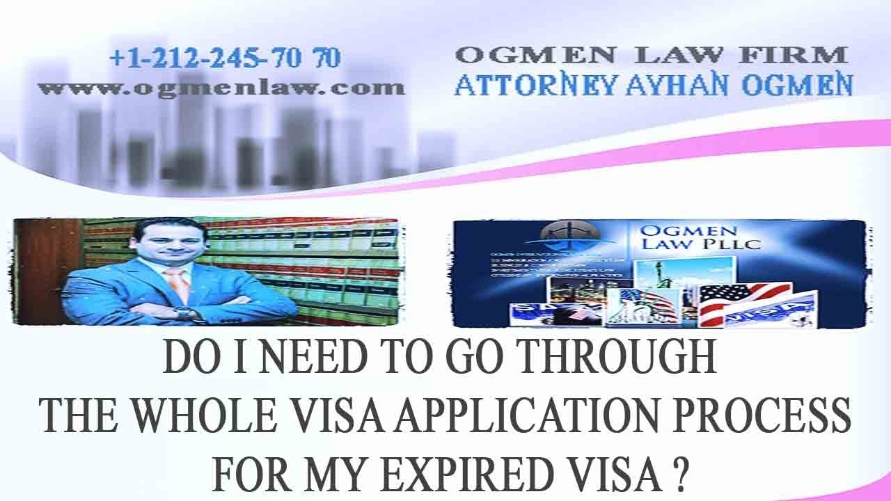 DO I NEED TO GO THROUGH THE WHOLE VISA APPLICATION PROCESS FOR MY EXPIRED  VISA ?