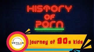 HISTORY OF PORN / Journey Of 90'S KIDS