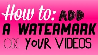 how to add a watermark on your videos