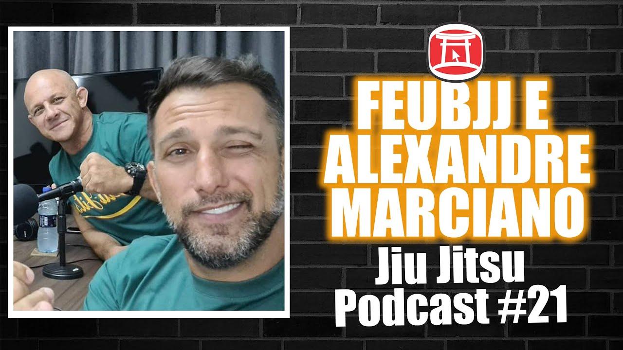 FEUBJJ E ALEXANDRE MARCIANO - Jiu Jitsu Podcast 21