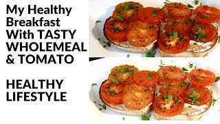 My Healthy Breakfast With TASTY WHOLEMEAL & TOMATO   | HEALTHY LIFESTYLE