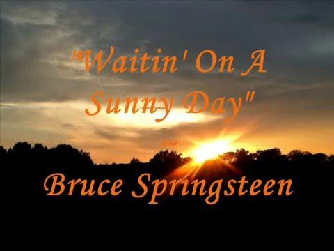 """""""'Waitin' On A Sunny Day"""" - (Lyrics)Bruce Springsteen"""
