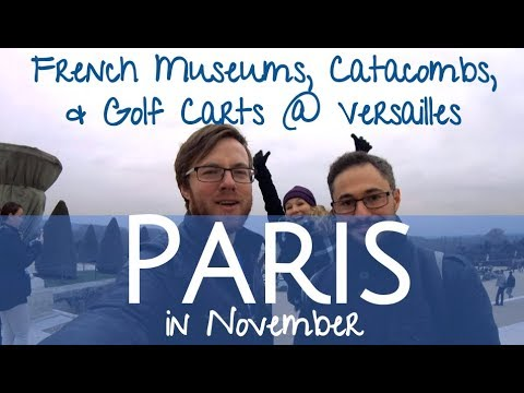 Paris in November! The Louvre, Notre Dame, Paris Catacombs & Golf Carts in Versailles!