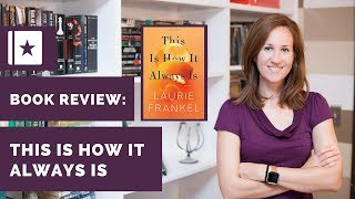 Spoiler-Free Book Review: This is How it Always is by Laurie Frankel