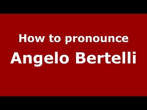 How to pronounce Angelo Bertelli (Italian/Italy)  - PronounceNames.com