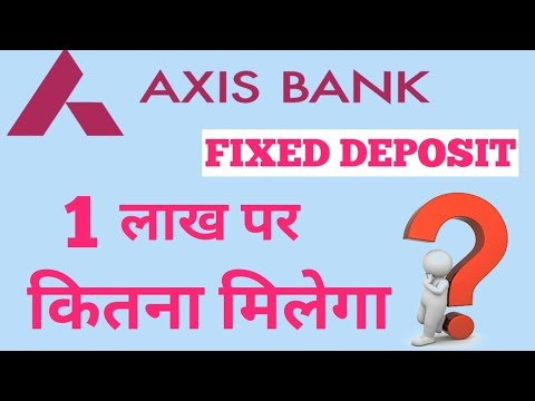 Axis Bank Fixed Deposit(FD) ! FD Interest Rate 1 June 2018 !
