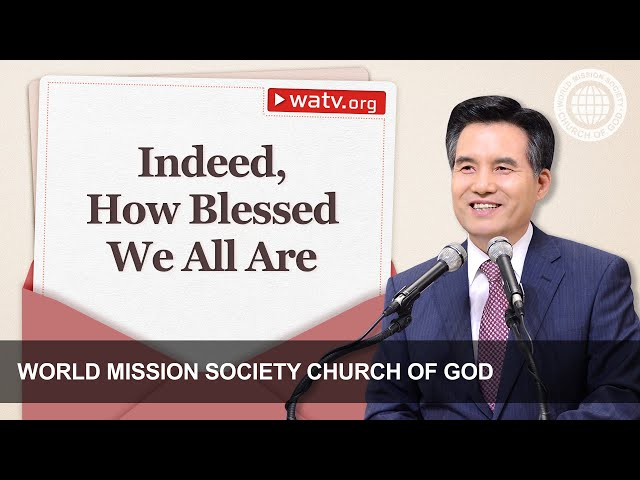 Indeed, How Blessed We All Are | WMSCOG | World Mission Society Church of God
