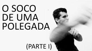O SOCO DE UMA POLEGADA (PARTE 1) - Punho Livre
