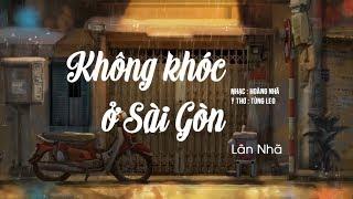 Không Khóc Ở Sài Gòn - Lân Nhã「 Official Lyric Video」