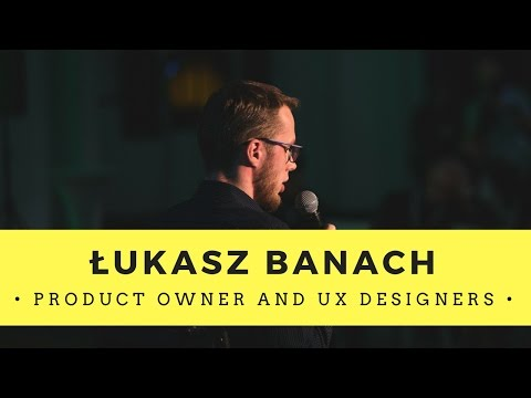 Product Owner and UX Designers - Łukasz Banach   Design Encounters 2016