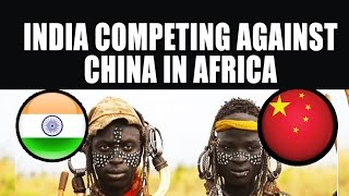 India Competing Against China in Africa