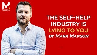 Mark Manson - The Self-Help Industry Is Lying