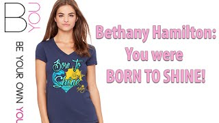 Bethany Hamilton Wants YOU To Shine!