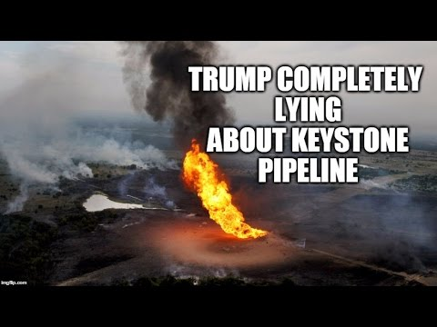 Trump Completely Lying About Keystone Pipeline