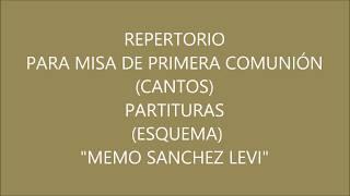 REPERTORIO PARA MISA DE PRIMERA COMUNIÓN (CANTOS) PARTITURAS (ESQUEMA) MEMO SANCHEZ LEVI