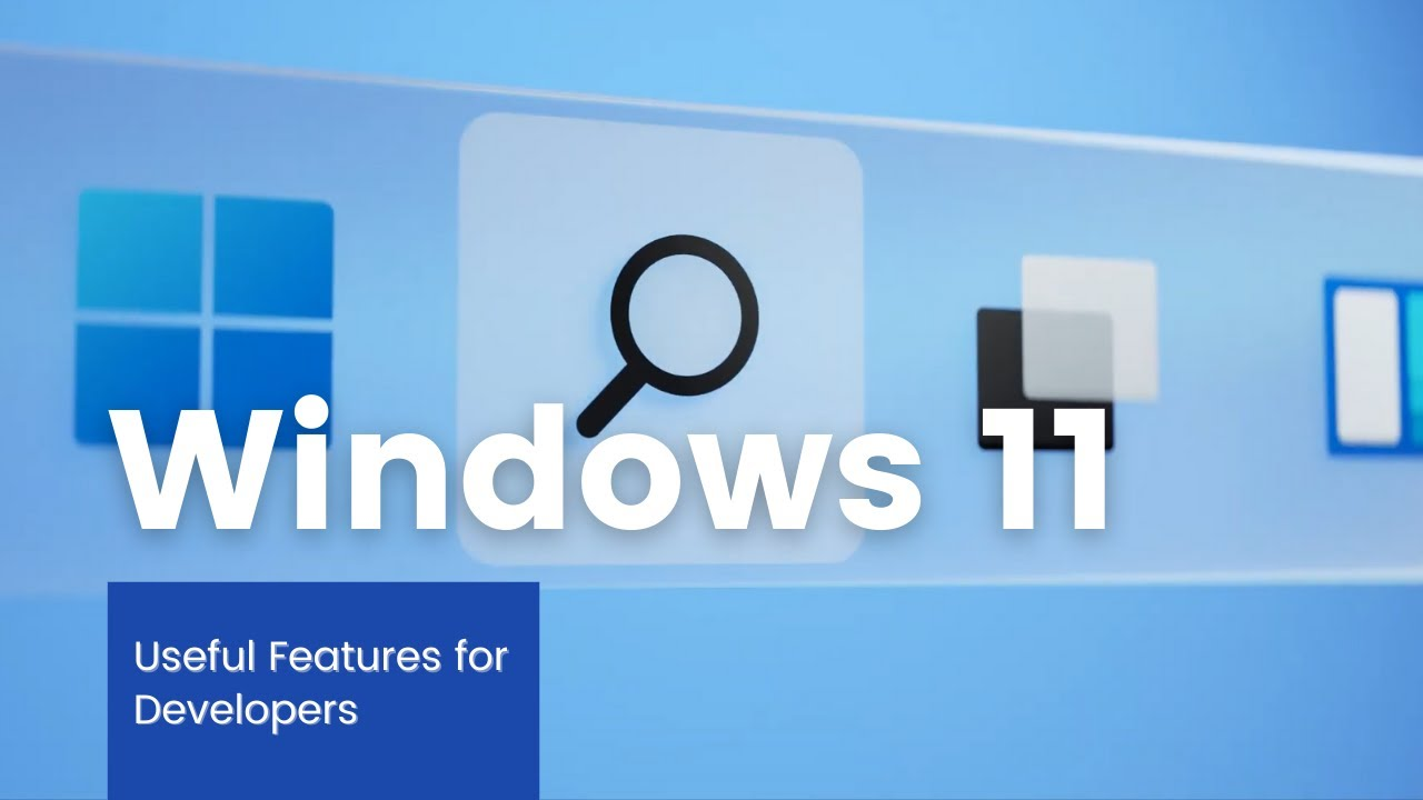 5 Major Windows 11 features — Useful for Developers