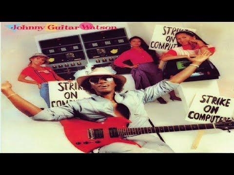 "Johnny ""Guitar"" Watson - Strike On Computers (full album)"