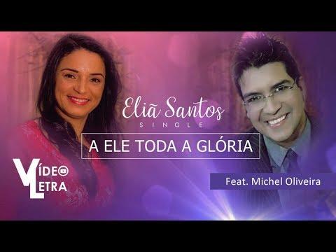 Eliã Santos - Feat. Michel Oliveira - A ELE TODA A GLÓRIA (Vídeo Letra)