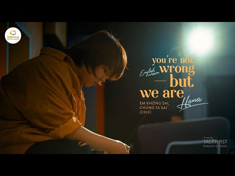 You're Not Wrong, but We Are - Em Không Sai, Chúng Ta Sai (Erik)