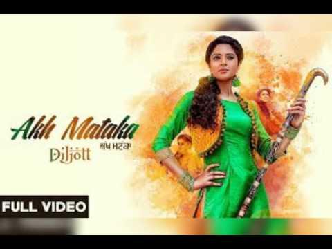 Akh Mataka Diljott - new punjabi full hd video song 2017