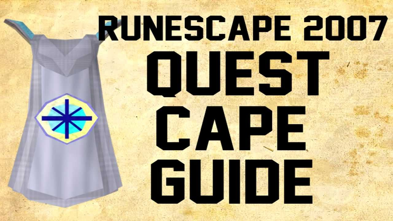 Runescape 2007 Quest Cape Guide Youtube Runescape holds many quests, each varying in difficulty, enjoyability and brutality, some people will complete quests for the reward, or maybe to obtain that fancy quest point cape, but others favor the wonderful experience point rewards from quests, to help you see which quests will help you on your. runescape 2007 quest cape guide