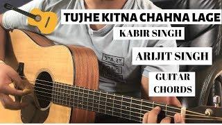 Kabir Singh: Tujhe Kitna Chahne Lage | Arijit Singh | Guitar Tutorial/Guitar Chords