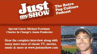 Interview with Charles in Charge's Jason Pembroke, Former Child Actor Michael Pearlman Mp3