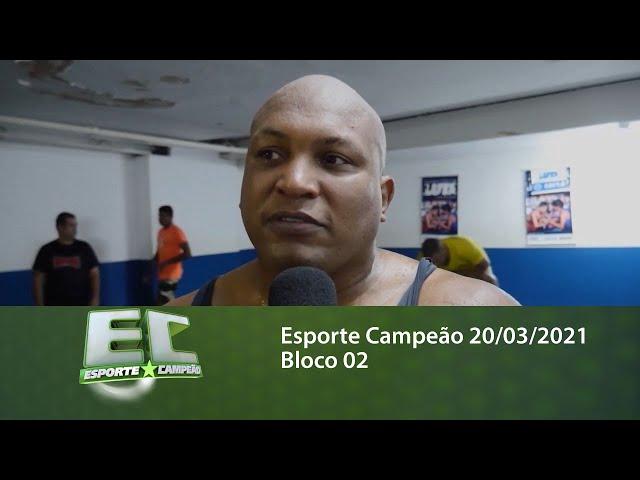Esporte Campeão 20/03/2021 - Bloco 02