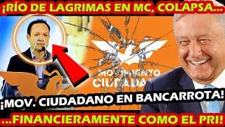 ANUNCIO DE MEDIA NOCHE ¡ MOVIMIENTO CIUDADANO COLAPSA FINANCIERAMENTE ! RIO DE LAGRIMAS EN MC INE