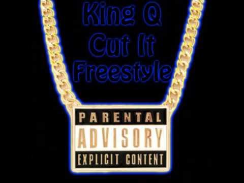 King Q - Cut It Freestyle