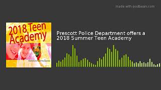 Prescott Police Department offers a 2018 Summer Teen Academy