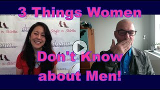 3 Things Women Don't Know about Men - Dating Advice for Women