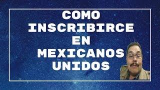 Como me Registro en Mexicanos Unidos