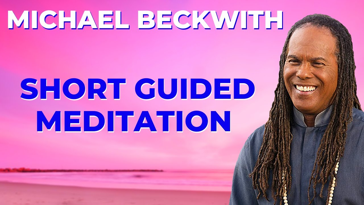 MICHAEL BERNARD BECKWITH: How To Meditate A Short Guided Meditation, Life Visioning Meditation